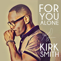 Kirk Smith - For You Alone