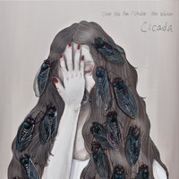 Cicada - Over the Sea/Under the Water