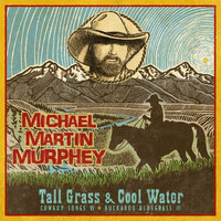 Michael Martin Murphey - Tall Grass & Cool Water - Buckaroo Blue Grass III