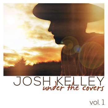 Josh Kelley - Under the Covers, Vol. 1