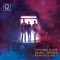 Columbia Nights - In All Things Remixes, Vol. 1