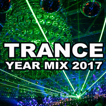 Various Artists - Trance Year Mix 2017 (The Best of the Year) - The Best Trance Hits in the Mix & DJ Mix