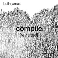 Justin James - Compile [revisited]