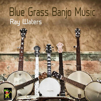 Ray Waters - Blue Grass Banjo Music
