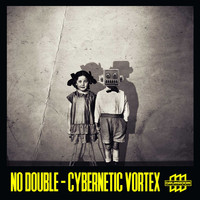 No Double - Cybernetic Vortex