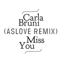 Carla Bruni - Miss You (Aslove Remix)