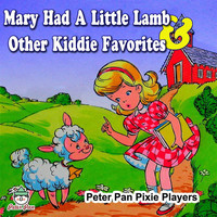 Peter Pan Pixie Players - Mary Had a Little Lamb & Other Kiddie Favorites