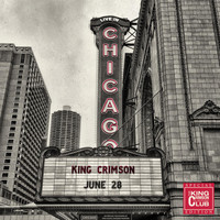 King Crimson - Live In Chicago, 28 June 2017 (Collector's Club Special Edition)
