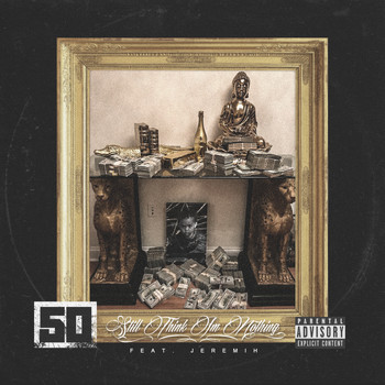 50 Cent - Still Think I'm Nothing (feat. Jeremih) (Explicit)