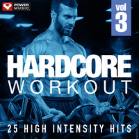Power Music Workout - Hardcore Workout Vol. 3 - 25 High Intensity Hits