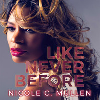 Nicole C. Mullen - Like Never Before