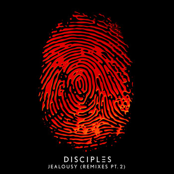 Disciples - Jealousy (Remixes, Pt. 2)