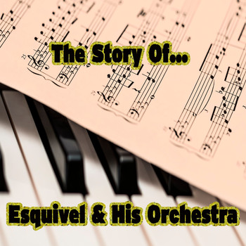 Esquivel & His Orchestra - The Story of… Esquivel & His Orchestra