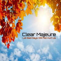 Clear Majeure - Let Bad Days Will not Hurt Us
