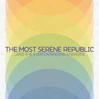 The Most Serene Republic - ...And The Ever Expanding Universe
