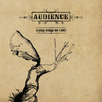 Audience - Trying Wings on Roots
