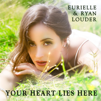 Eurielle & Ryan Louder - Your Heart Lies Here