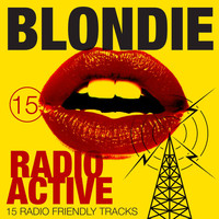 Blondie - Radio Active - 15 Radio Friendly Tracks