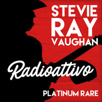Stevie Ray Vaughan - Radioattivo - Platinum Rare