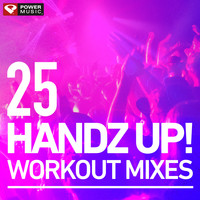 Power Music Workout - 25 Handz Up! Workout Mixes (Hard Style Remixes)