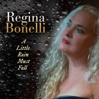 Regina Bonelli - A Little Rain Must Fall