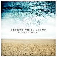 George White Group - Castle on the Hill