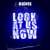 Magnus - Look At Us Now
