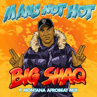 Big Shaq - Man's Not Hot (P Montana Afrobeat Mix)
