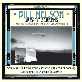 Bill Nelson - Dreamy Screens: Soundtracks from the Echo Observatory