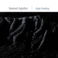Samuel Aguilar - Night Thinking