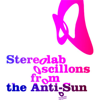 Stereolab - Oscillons From The Anti-Sun
