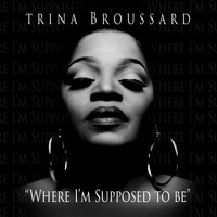 Trina Broussard - Where I'm Supposed to Be