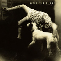 Over The Rhine - Good Dog Bad Dog
