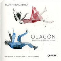Eighth Blackbird - Olagón: A Cantata in Doublespeak