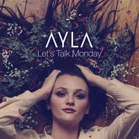 Ayla - Let's Talk Monday