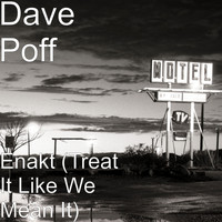 Dave Poff - Enakt (Treat It Like We Mean It)