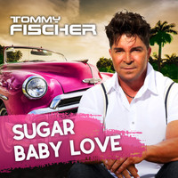 Tommy Fischer - Sugar Baby Love