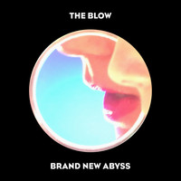 The Blow - Brand New Abyss