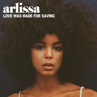 Arlissa - Love Was Made for Saving