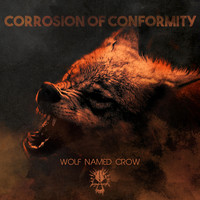 Corrosion Of Conformity - Wolf Named Crow