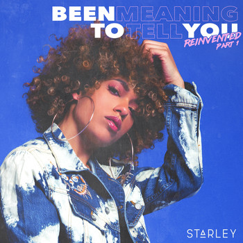 Starley - Been Meaning To Tell You (Reinvented Part 1)