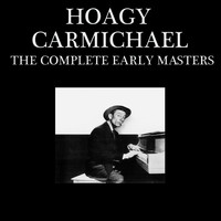 Hoagy Carmichael - The Complete Early Masters
