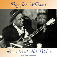Big Joe Williams - Remastered Hits Vol, 2 (All Tracks Remastered 2017)