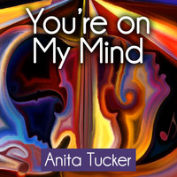 Anita Tucker - You're on My Mind
