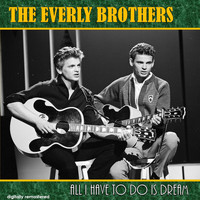The Everly Brothers - All I Have to Do Is Dream (Digitally Remastered)