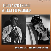 Louis Armstrong & Ella Fitzgerald - Dream a Little Dream on Me (Digitally Remastered)