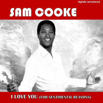 Sam Cooke - I Love You (For Sentimental Reasons) (Digitally Remastered)