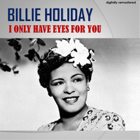 Billie Holiday - I Only Have Eyes for You (Digitally Remastered)