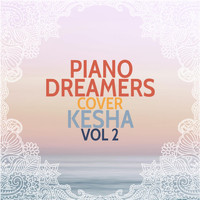Piano Dreamers - Piano Dreamers Cover Kesha, Vol. 2