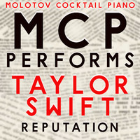 Molotov Cocktail Piano - MCP Performs Taylor Swift: Reputation
